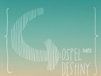 w2: Gospel Shaped Destiny
